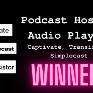 Podcast Hosting: Captivate, Transistor, Simplecast... my choice is...
