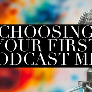 How to Choose Your First Podcast Mic