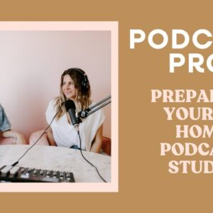 How to Prepare for Your At-Home Podcast Studio