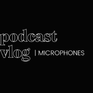 Podcast Vlog - Rating the Microphones That I Used for Podcasting
