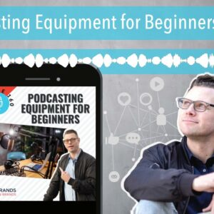 Podcasting Equipment for Beginners | Ep. 160