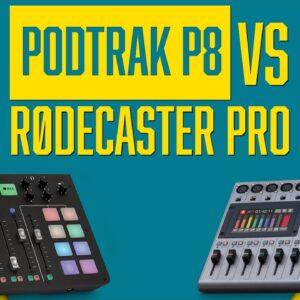 PodTrak P8 vs Rodecaster Pro | Best Equipment for Podcasting