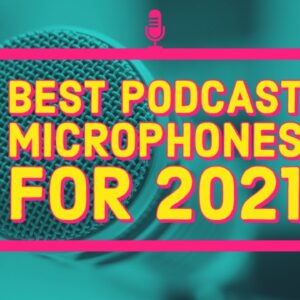 Best Podcast Microphones for 2021