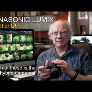 Panasonic Lumix GH5II & G9  - which is the best hybrid camera?