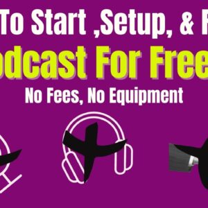 How To Create A Podcast For Free! - No Fees - No Equipment - Ep. 1- Girl Make That Money