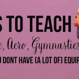 Tips for Teaching Acro Dance and Gymnastics Without Equipment | Podcast Style