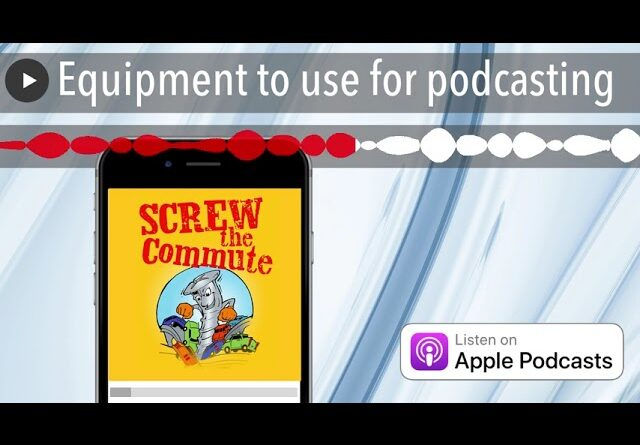 Equipment to use for podcasting