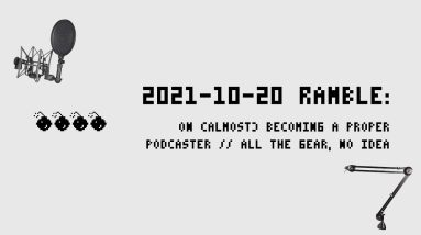 2021-10-20 Ramble: More Studio Equipment, And I Was A Guest On A Podcast! Well, Kinda...