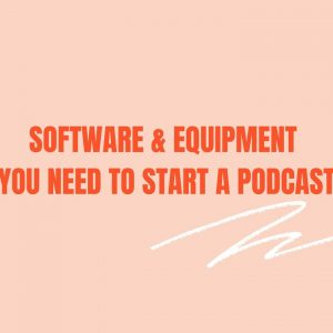 Software & Equipment  you need to start a podcast | Microphone , Recording & Editing  tools